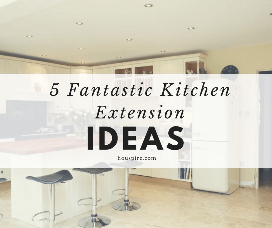 5 Fantastic Kitchen Extension Ideas