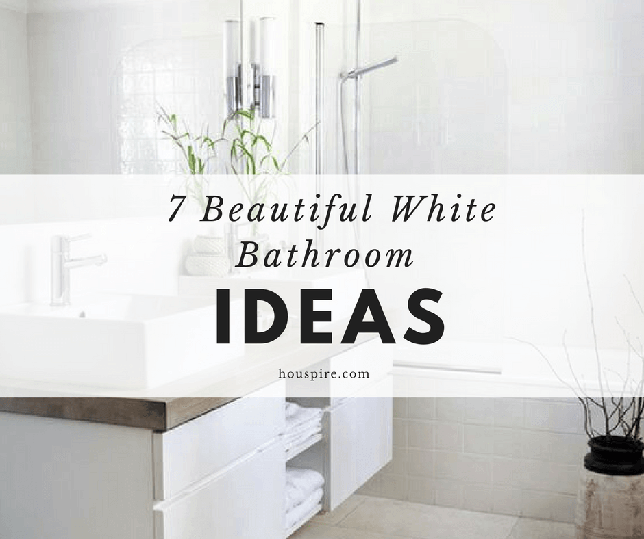 7 Beautiful White Bathroom Ideas