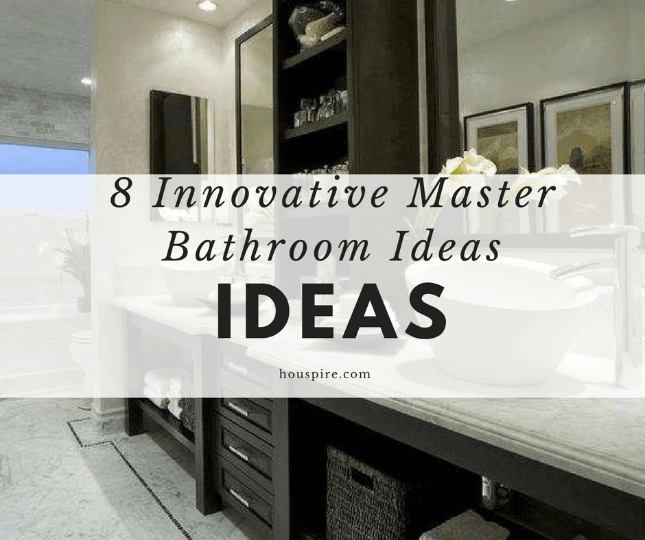 8 Innovative Master Bathroom Ideas