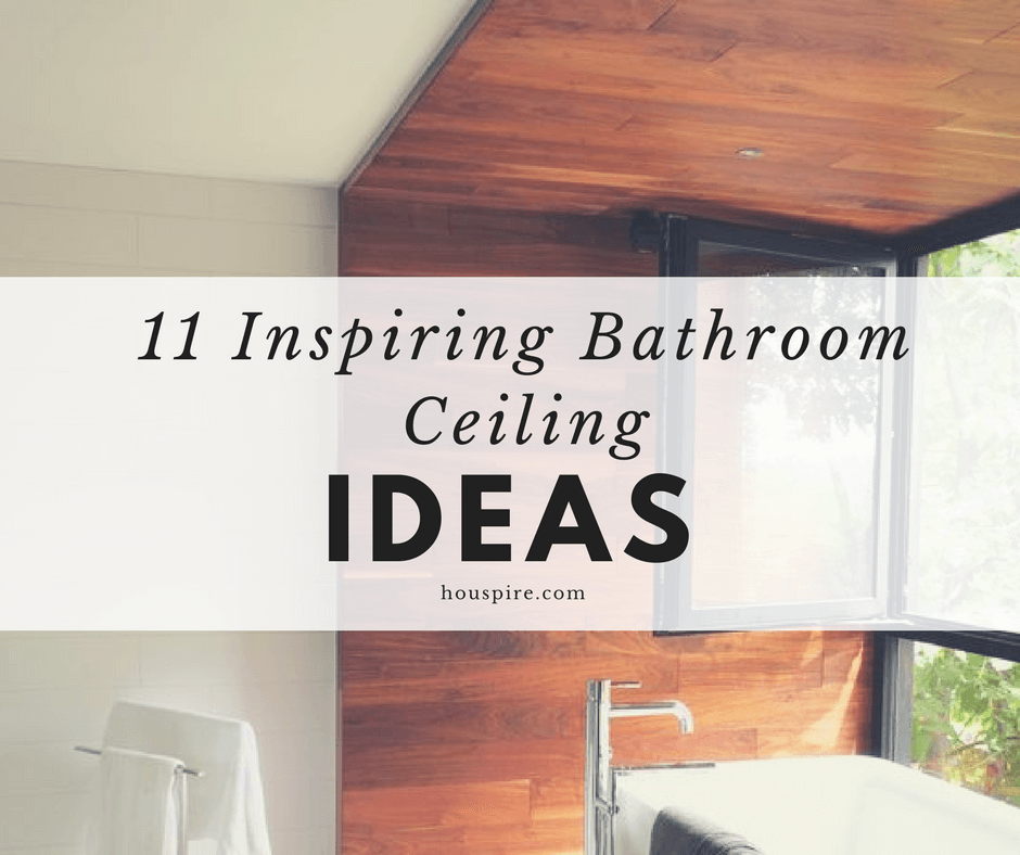 11 Inspiring Bathroom Ceiling Ideas