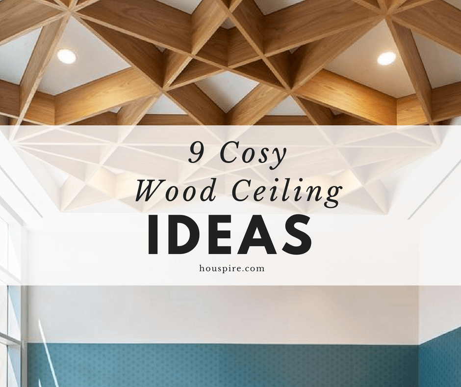 9 Cozy Wood Ceiling Ideas
