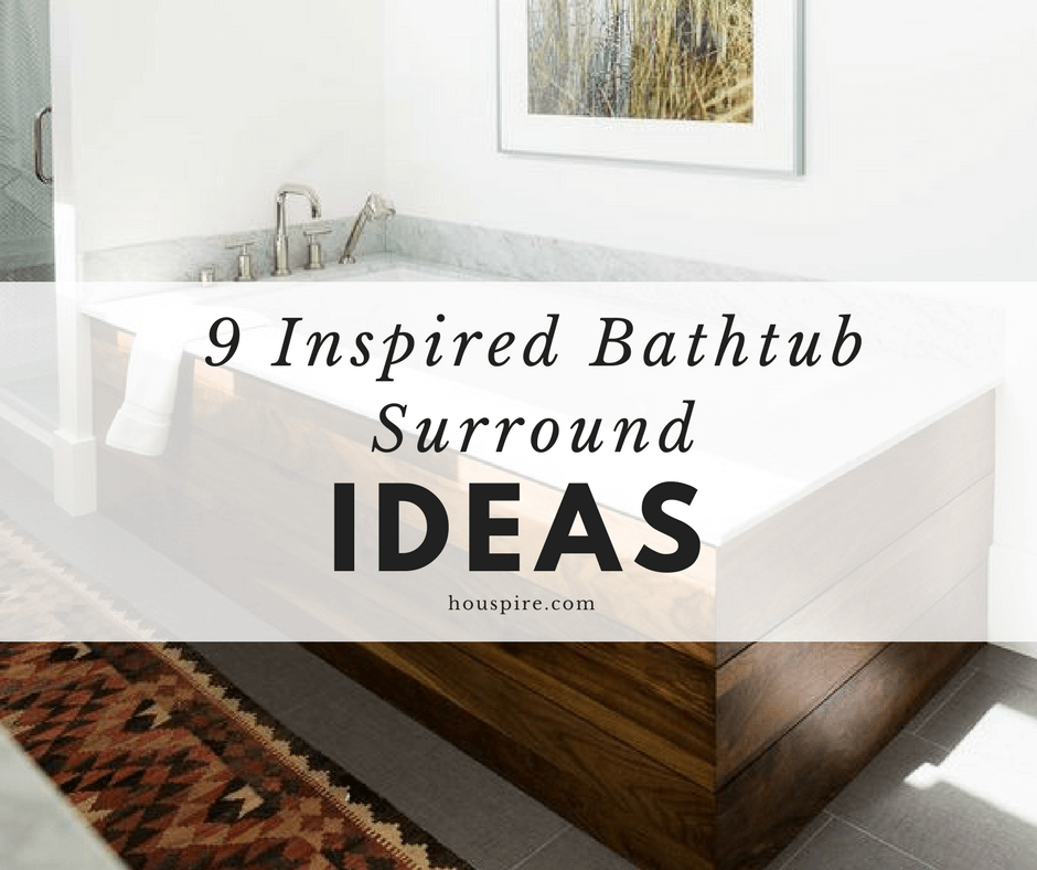 9 Inspired Bathtub Surround Ideas