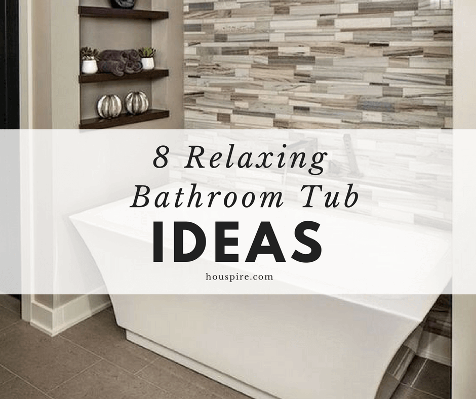 8 Relaxing Bathroom Tub Ideas